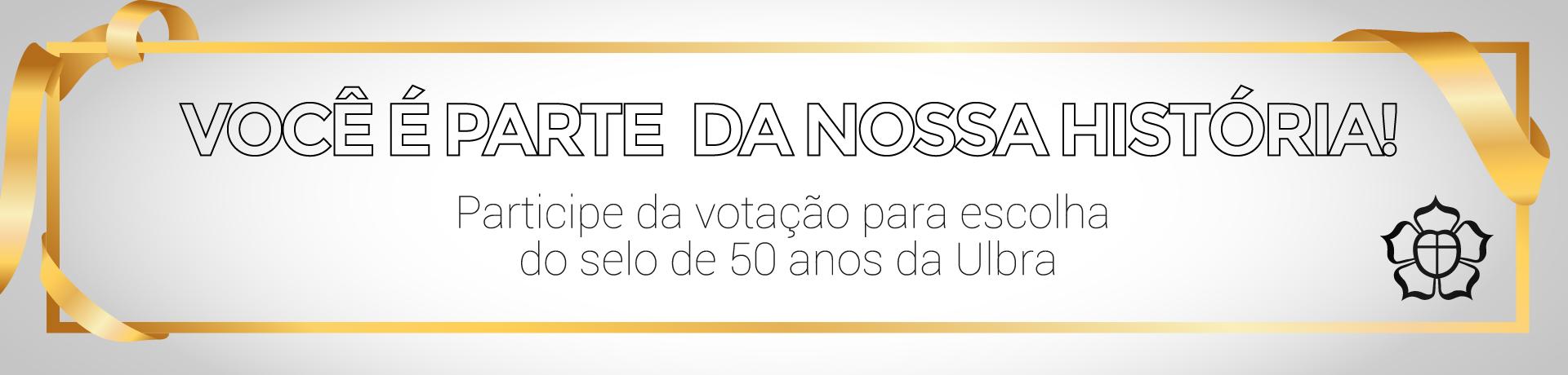 Você é parte da nossa história!   Participe da votação para escolha do selo de 50 anos da Ulbra.